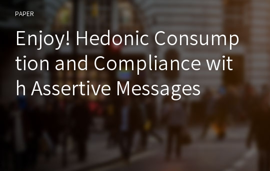 Enjoy! Hedonic Consumption and Compliance with Assertive Messages