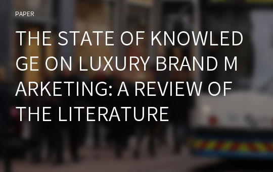 THE STATE OF KNOWLEDGE ON LUXURY BRAND MARKETING: A REVIEW OF THE LITERATURE