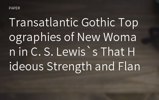 "Transatlantic Gothic Topographies of New Woman in C. S. Lewis`s That Hideous Strength and Flannery O`Connor`s ""Good Country People"" and ""The Stroke of Good Fortune"""