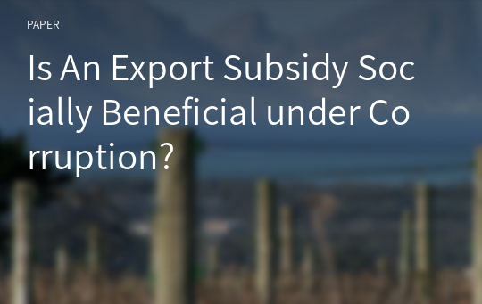 Is An Export Subsidy Socially Beneficial under Corruption?