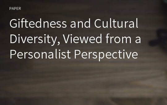 Giftedness and Cultural Diversity, Viewed from a Personalist Perspective