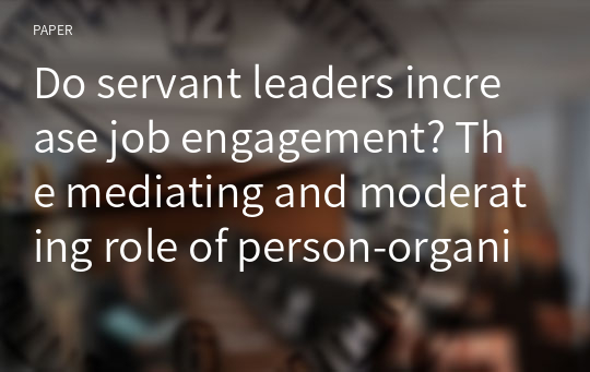 Do servant leaders increase job engagement? The mediating and moderating role of person-organization value congruence