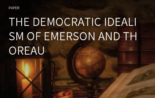 THE DEMOCRATIC IDEALISM OF EMERSON AND THOREAU