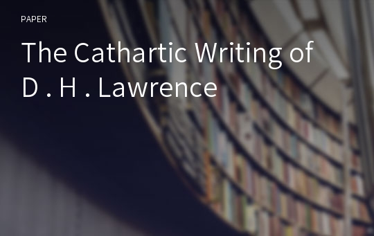 The Cathartic Writing of D . H . Lawrence
