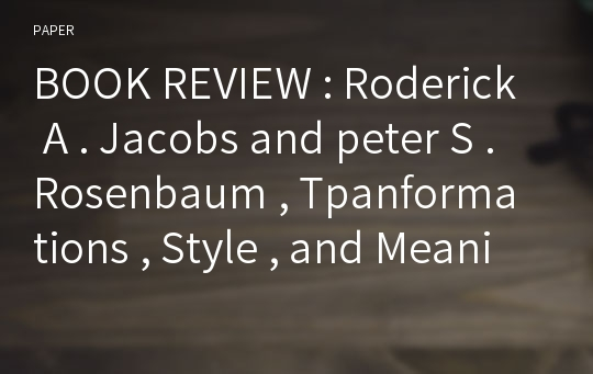 BOOK REVIEW : Roderick A . Jacobs and peter S . Rosenbaum , Tpanformations , Style , and Meaning