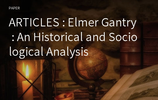ARTICLES : Elmer Gantry : An Historical and Sociological Analysis