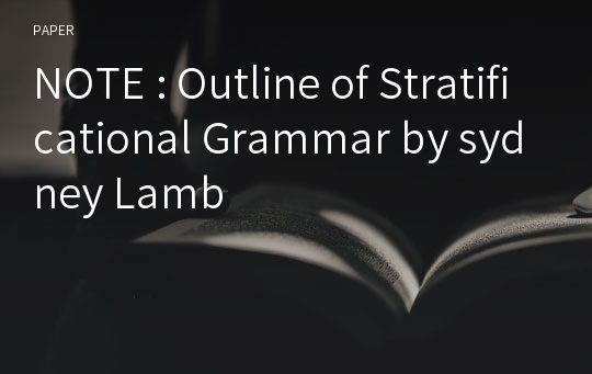 NOTE : Outline of Stratificational Grammar by sydney Lamb