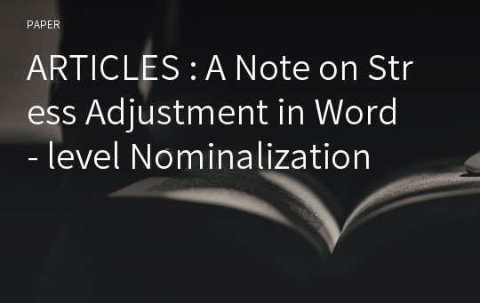 ARTICLES : A Note on Stress Adjustment in Word - level Nominalization