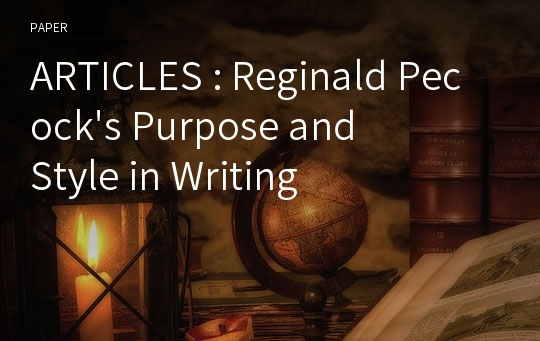 ARTICLES : Reginald Pecock's Purpose and Style in Writing