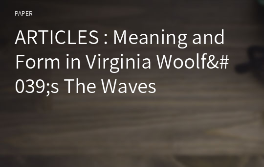 ARTICLES : Meaning and Form in Virginia Woolf's The Waves