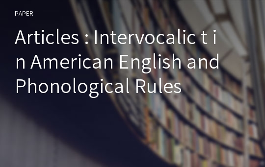 Articles : Intervocalic t in American English and Phonological Rules