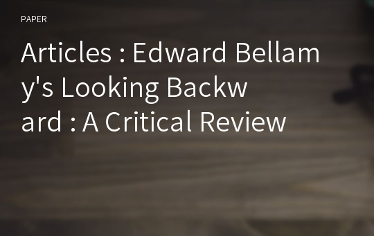 Articles : Edward Bellamy's Looking Backward : A Critical Review