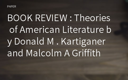 BOOK REVIEW : Theories of American Literature by Donald M . Kartiganer and Malcolm A Griffith