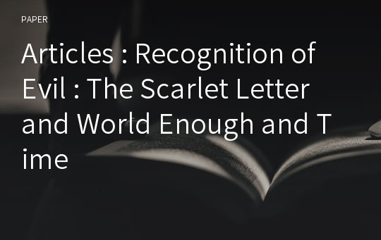 Articles : Recognition of Evil : The Scarlet Letter and World Enough and Time