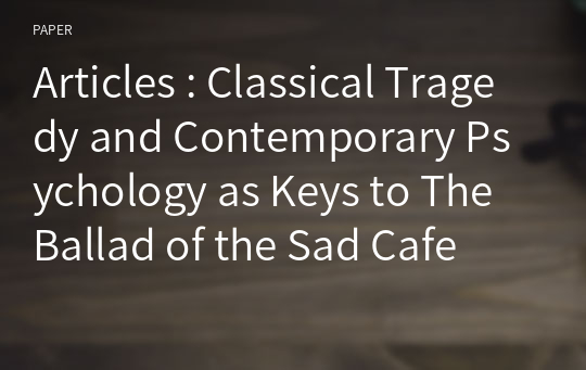 Articles : Classical Tragedy and Contemporary Psychology as Keys to The Ballad of the Sad Cafe