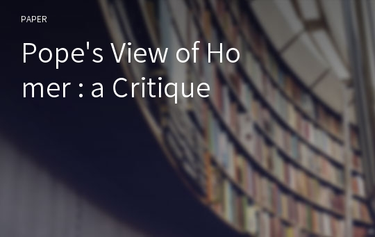 Pope's View of Homer : a Critique