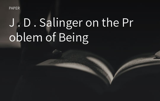 J . D . Salinger on the Problem of Being