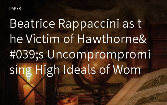 Beatrice Rappaccini as the Victim of Hawthorne's Uncomprompromising High Ideals of Women