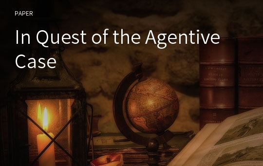 In Quest of the Agentive Case