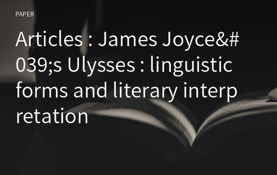 Articles : James Joyce's Ulysses : linguistic forms and literary interpretation
