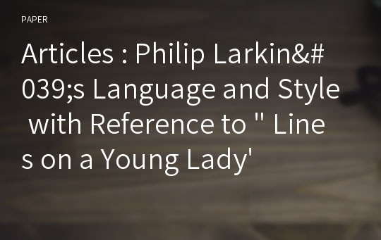 "Articles : Philip Larkin's Language and Style with Reference to "" Lines on a Young Lady's Photograph Album "" ( From The Less Deceived )"