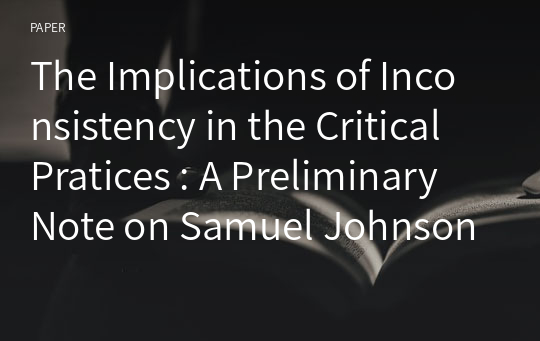 The Implications of Inconsistency in the Critical Pratices : A Preliminary Note on Samuel Johnson's Epistemology