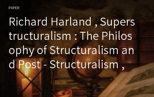 Richard Harland , Superstructuralism : The Philosophy of Structuralism and Post - Structuralism , Christopher Norris , Derrida , Peter Dews , Logics of Disintegration : Post - Structuralist Thought an