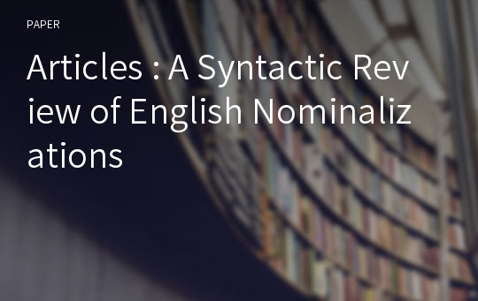 Articles : A Syntactic Review of English Nominalizations