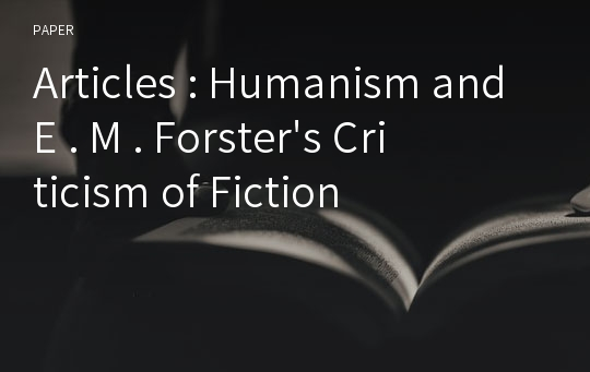 Articles : Humanism and E . M . Forster's Criticism of Fiction