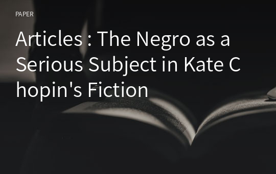 Articles : The Negro as a Serious Subject in Kate Chopin's Fiction
