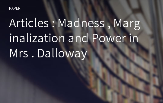Articles : Madness , Marginalization and Power in Mrs . Dalloway