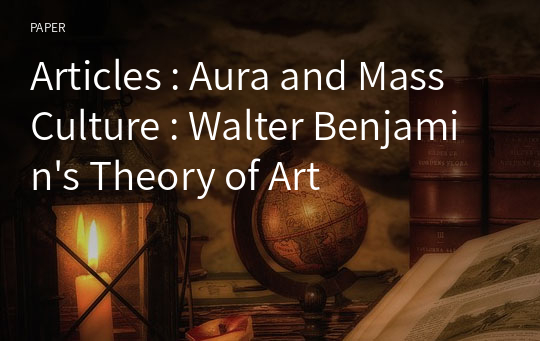 Articles : Aura and Mass Culture : Walter Benjamin's Theory of Art