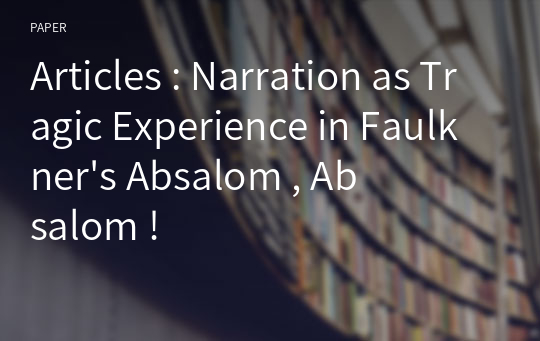 Articles : Narration as Tragic Experience in Faulkner's Absalom , Absalom !