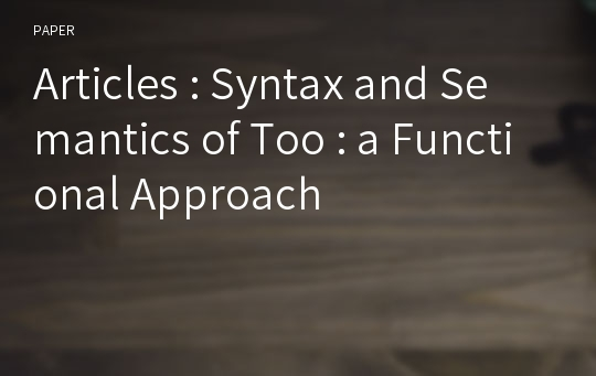 Articles : Syntax and Semantics of Too : a Functional Approach