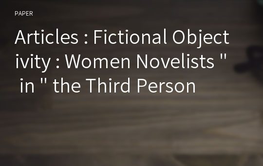 "Articles : Fictional Objectivity : Women Novelists "" in "" the Third Person"