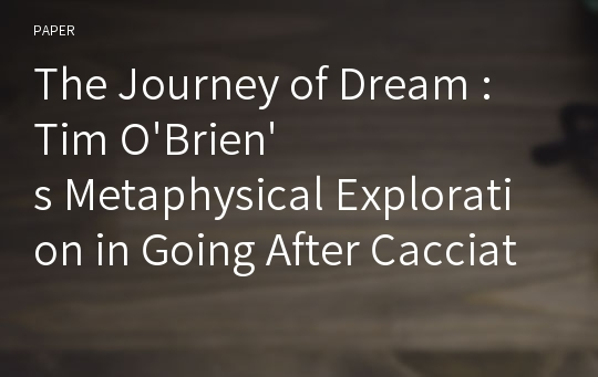 The Journey of Dream : Tim O'Brien's Metaphysical Exploration in Going After Cacciato