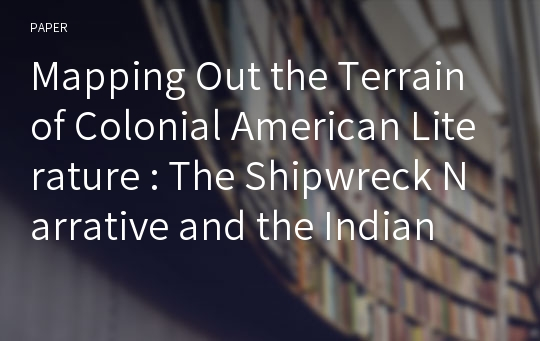 Mapping Out the Terrain of Colonial American Literature : The Shipwreck Narrative and the Indian War Narrative
