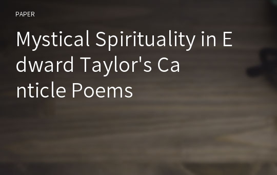 Mystical Spirituality in Edward Taylor's Canticle Poems