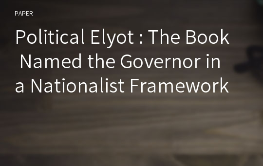 Political Elyot : The Book Named the Governor in a Nationalist Framework