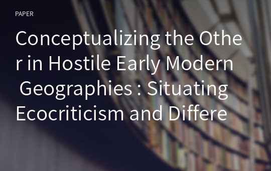 Conceptualizing the Other in Hostile Early Modern Geographies : Situating Ecocriticism and Difference