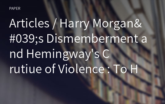 Articles / Harry Morgan's Dismemberment and Hemingway's Crutiue of Violence : To Have and Have Not