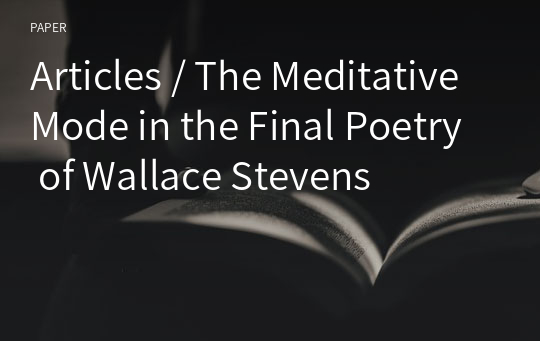 Articles / The Meditative Mode in the Final Poetry of Wallace Stevens