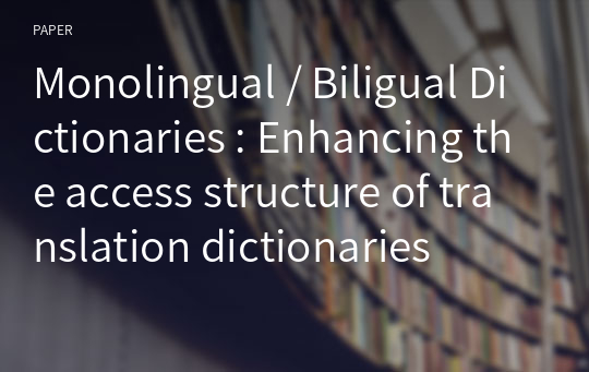 Monolingual / Biligual Dictionaries : Enhancing the access structure of translation dictionaries