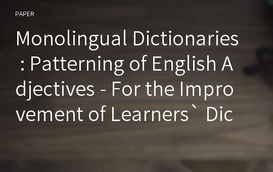 Monolingual Dictionaries : Patterning of English Adjectives - For the Improvement of Learners` Dictionaries