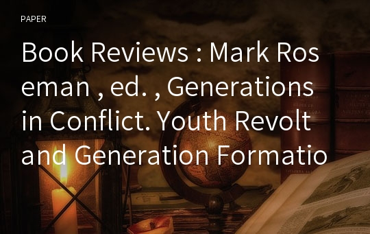 Book Reviews : Mark Roseman , ed. , Generations in Conflict. Youth Revolt and Generation Formation in Germany 1770 - 1958 ( Cambridge : Cambridge University Press , 1995 ) , 13 + 314 pp.