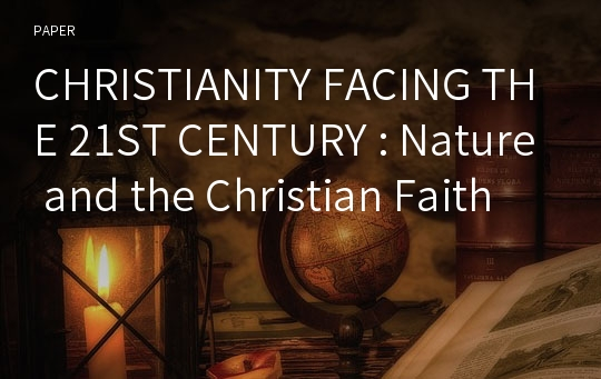 CHRISTIANITY FACING THE 21ST CENTURY : Nature and the Christian Faith