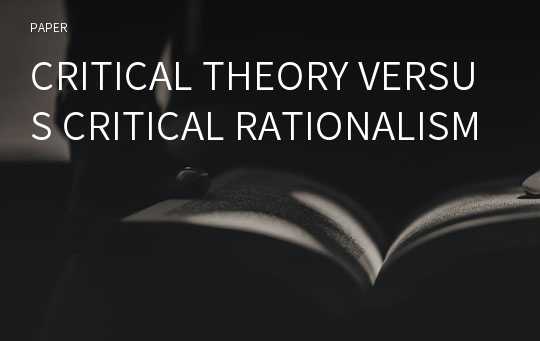CRITICAL THEORY VERSUS CRITICAL RATIONALISM
