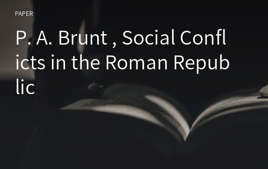 P. A. Brunt , Social Conflicts in the Roman Republic