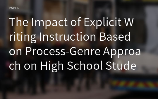 The Impact of Explicit Writing Instruction Based on Process-Genre Approach on High School Students` Writing*