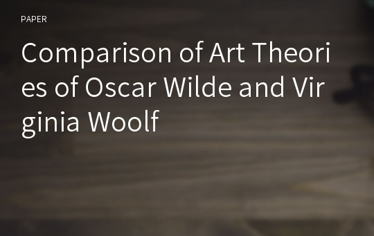 Comparison of Art Theories of Oscar Wilde and Virginia Woolf